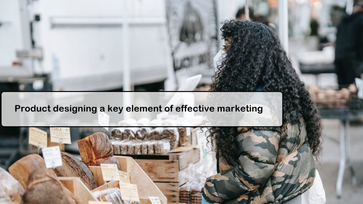 Product designing a key element of effective marketing